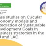 Case studies on Circular economy models and integration of Sustainable Development Goals in business strategies in the EU and LAC